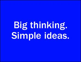 What makes big ideas 'big'? Simple. It's the fact that they're, simple.